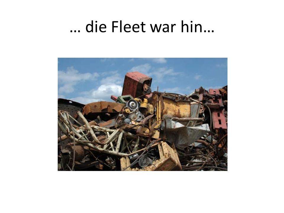 … die Fleet war hin…