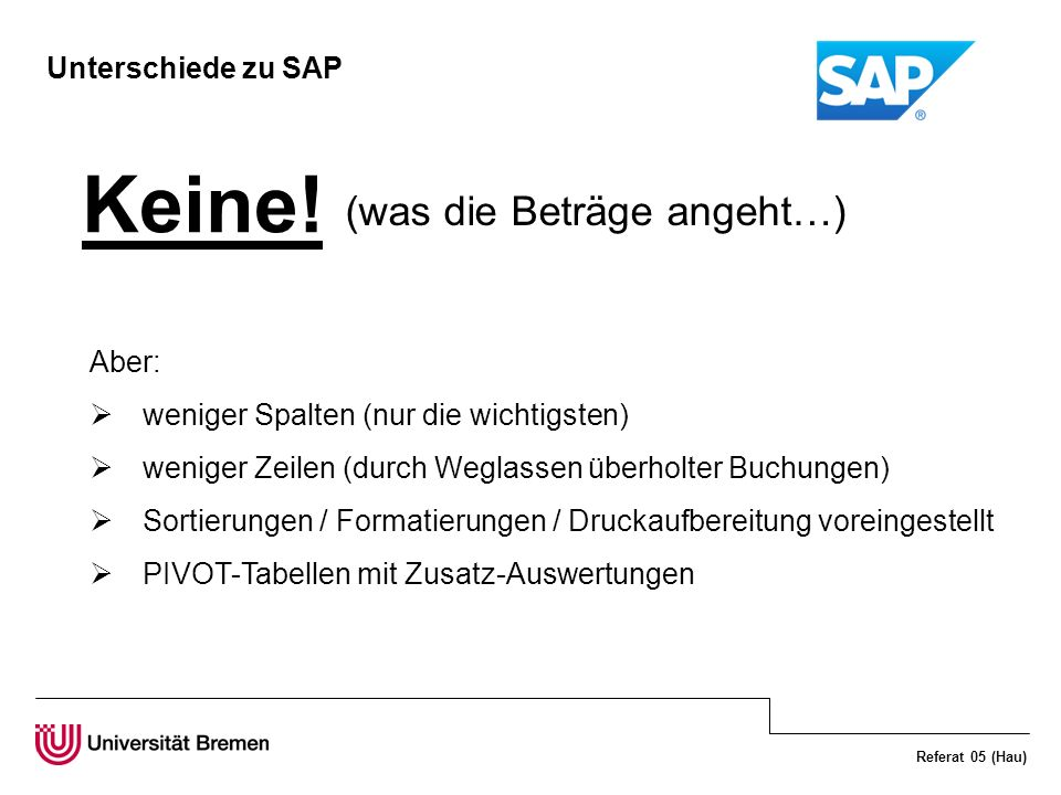 Keine! (was die Beträge angeht…) Unterschiede zu SAP Aber: