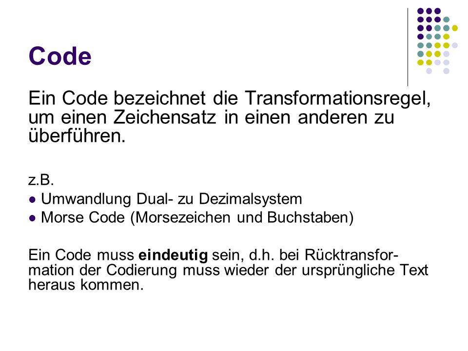 Code Ein Code bezeichnet die Transformationsregel, um einen Zeichensatz in einen anderen zu überführen.