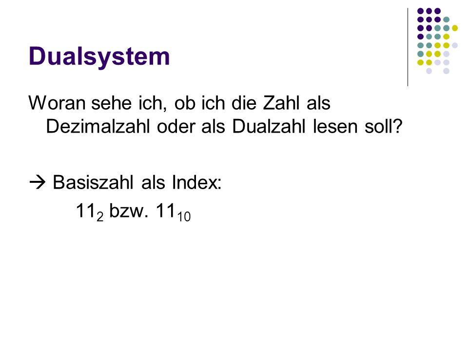 Dualsystem Woran sehe ich, ob ich die Zahl als Dezimalzahl oder als Dualzahl lesen soll  Basiszahl als Index: