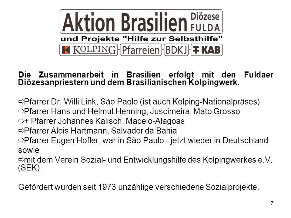 Die Zusammenarbeit in Brasilien erfolgt mit den Fuldaer Diözesanpriestern und dem Brasilianischen Kolpingwerk.
