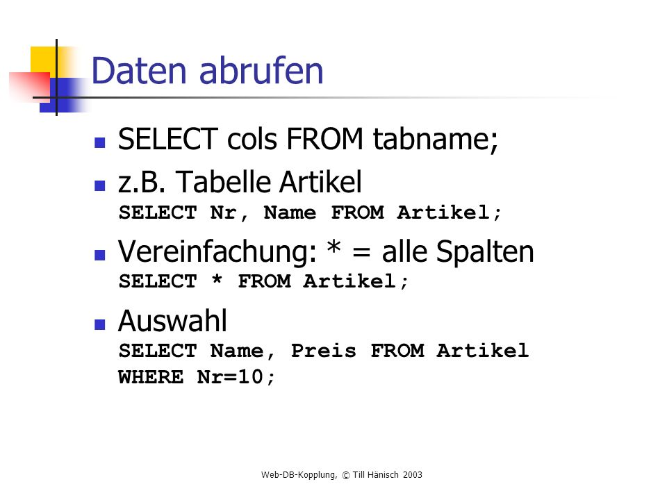 Daten abrufen SELECT cols FROM tabname;