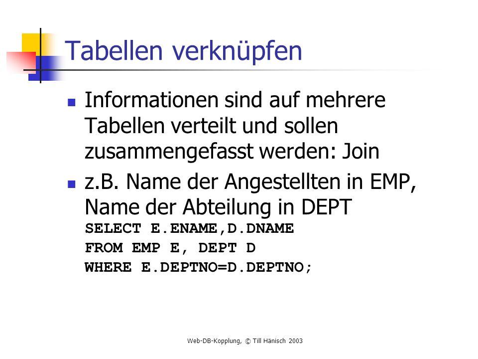 Tabellen verknüpfen Informationen sind auf mehrere Tabellen verteilt und sollen zusammengefasst werden: Join.