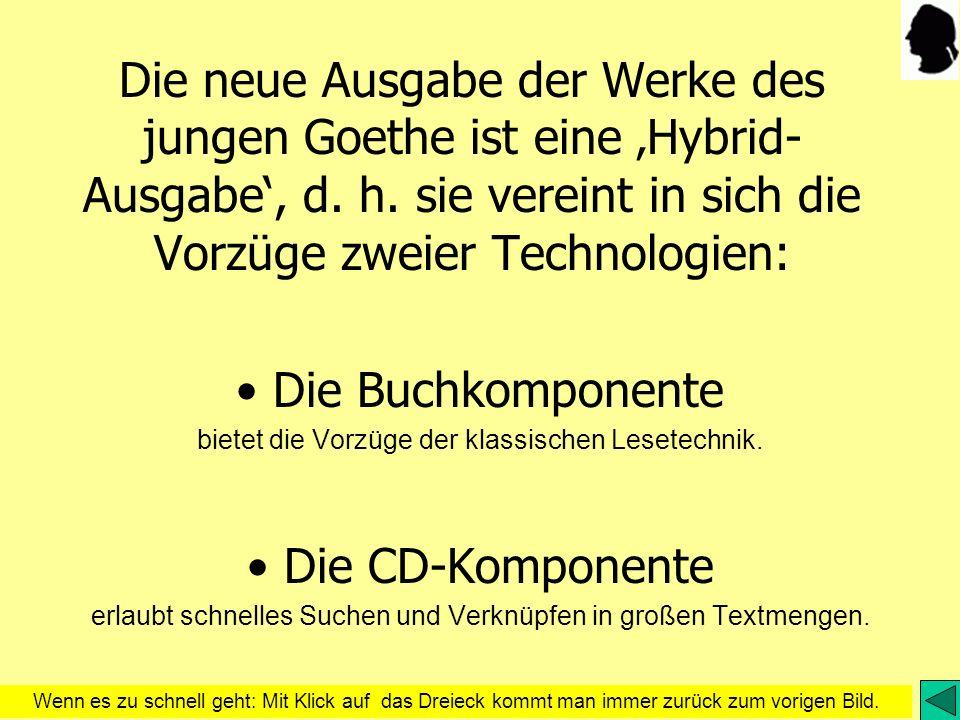 Die neue Ausgabe der Werke des jungen Goethe ist eine 'Hybrid-Ausgabe', d. h. sie vereint in sich die Vorzüge zweier Technologien: