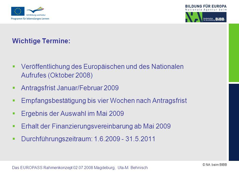 Wichtige Termine: Veröffentlichung des Europäischen und des Nationalen Aufrufes (Oktober 2008) Antragsfrist Januar/Februar 2009.