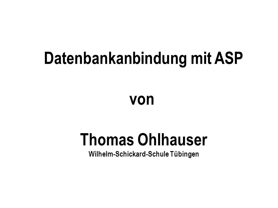 Datenbankanbindung mit ASP Wilhelm-Schickard-Schule Tübingen