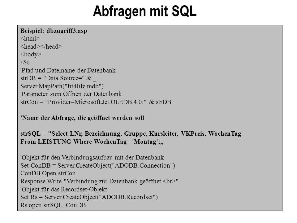 Abfragen mit SQL Beispiel: dbzugriff3.asp <html>