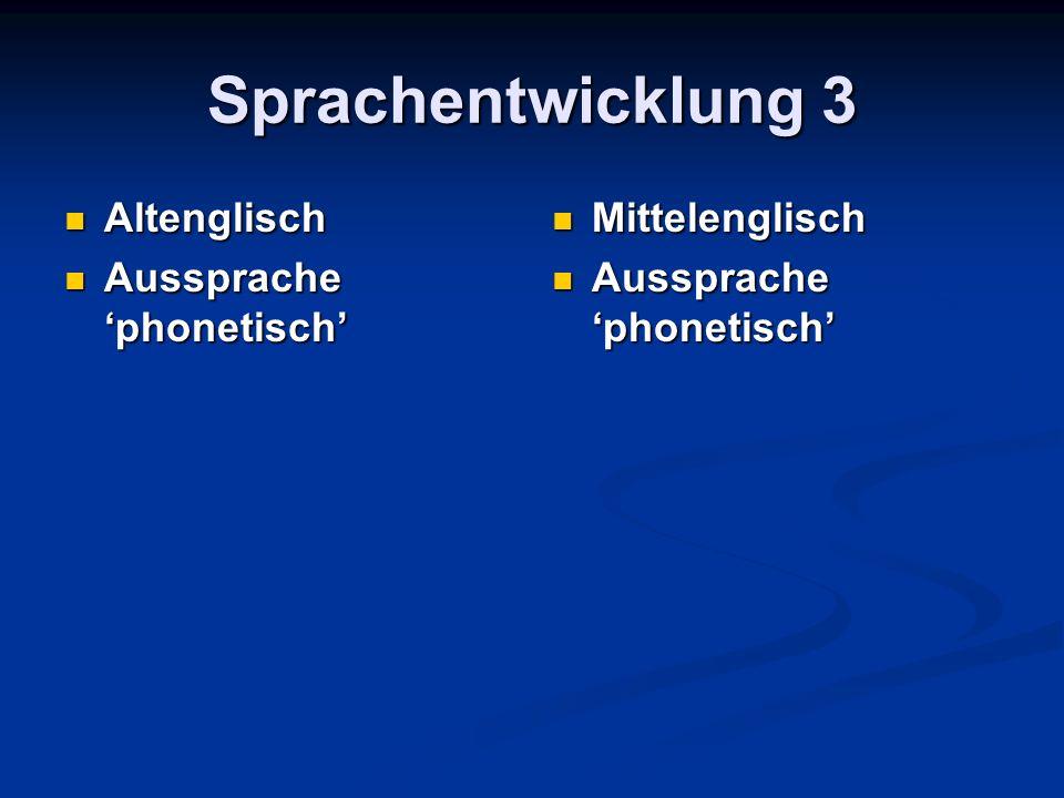 Sprachentwicklung 3 Altenglisch Aussprache 'phonetisch' Mittelenglisch