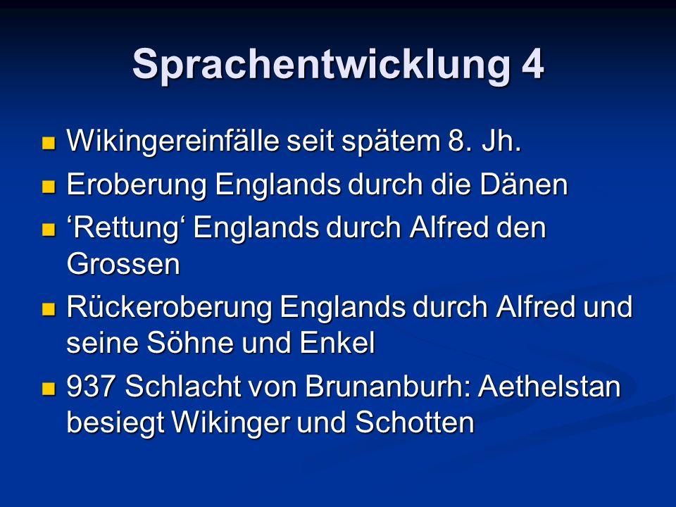Sprachentwicklung 4 Wikingereinfälle seit spätem 8. Jh.