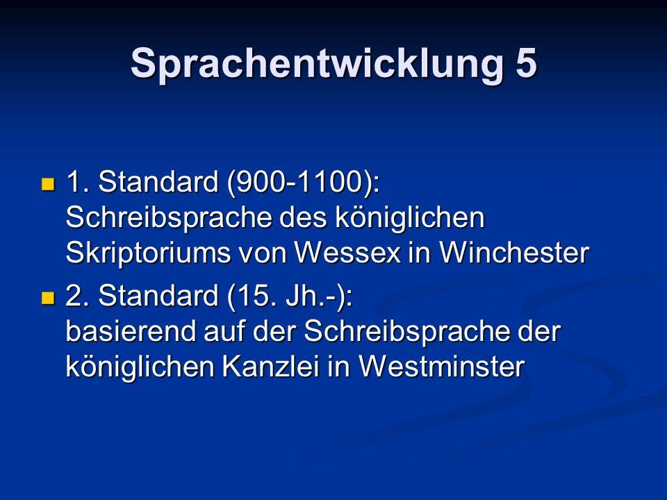Sprachentwicklung 5 1. Standard (900-1100): Schreibsprache des königlichen Skriptoriums von Wessex in Winchester.