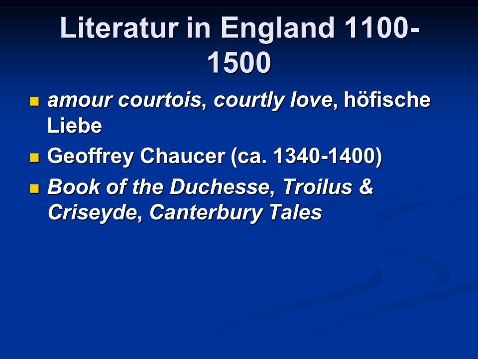 Literatur in England 1100-1500 amour courtois, courtly love, höfische Liebe. Geoffrey Chaucer (ca. 1340-1400)