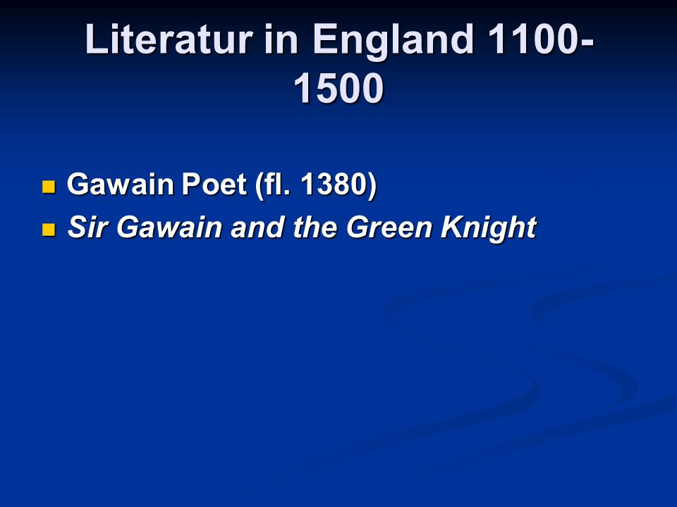 Literatur in England 1100-1500 Gawain Poet (fl. 1380)