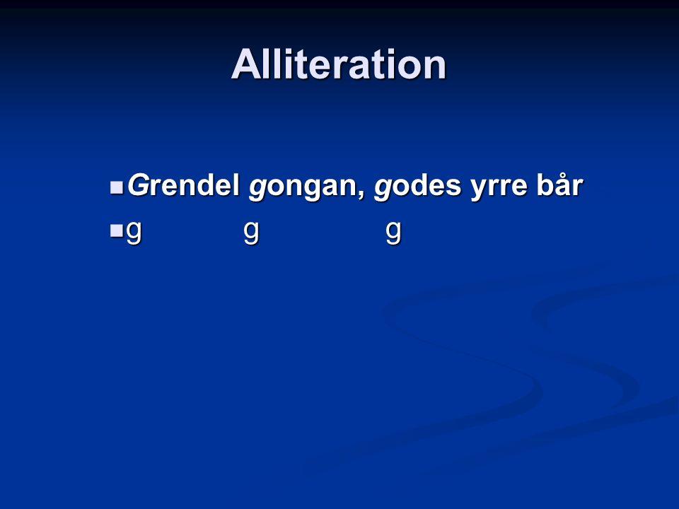 Alliteration Grendel gongan, godes yrre bår g g g