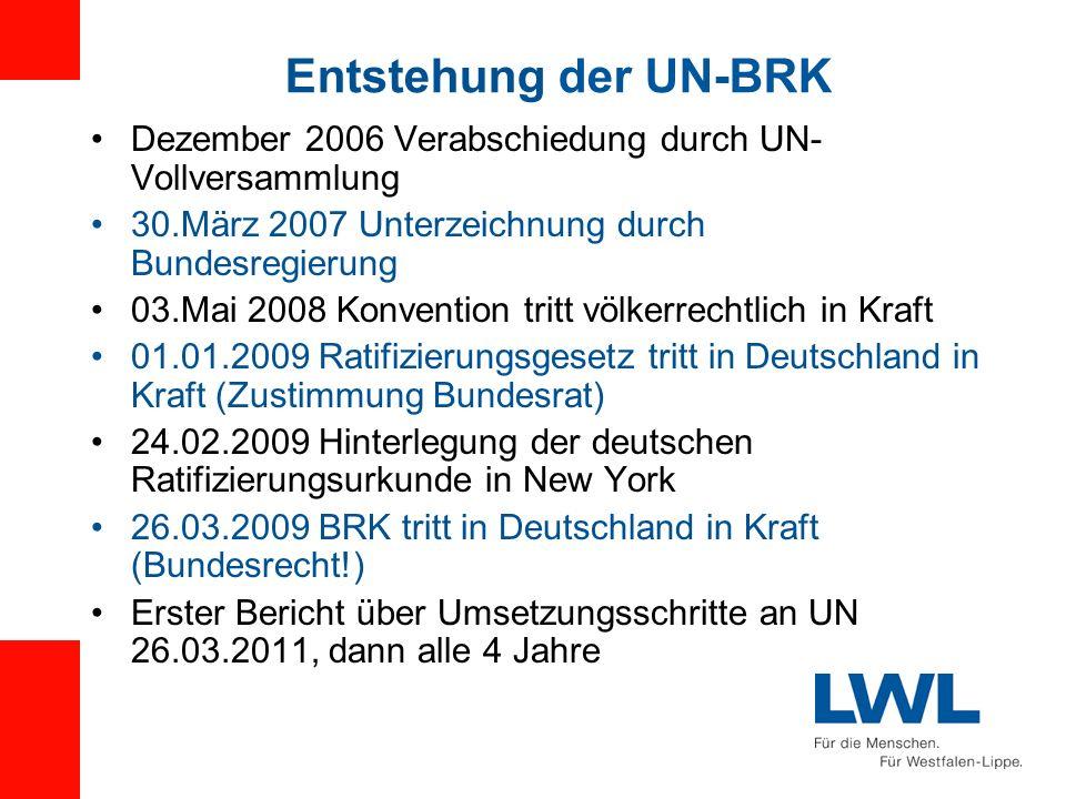 Entstehung der UN-BRK Dezember 2006 Verabschiedung durch UN-Vollversammlung. 30.März 2007 Unterzeichnung durch Bundesregierung.
