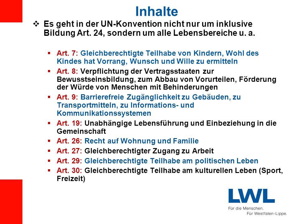 Inhalte Es geht in der UN-Konvention nicht nur um inklusive Bildung Art. 24, sondern um alle Lebensbereiche u. a.