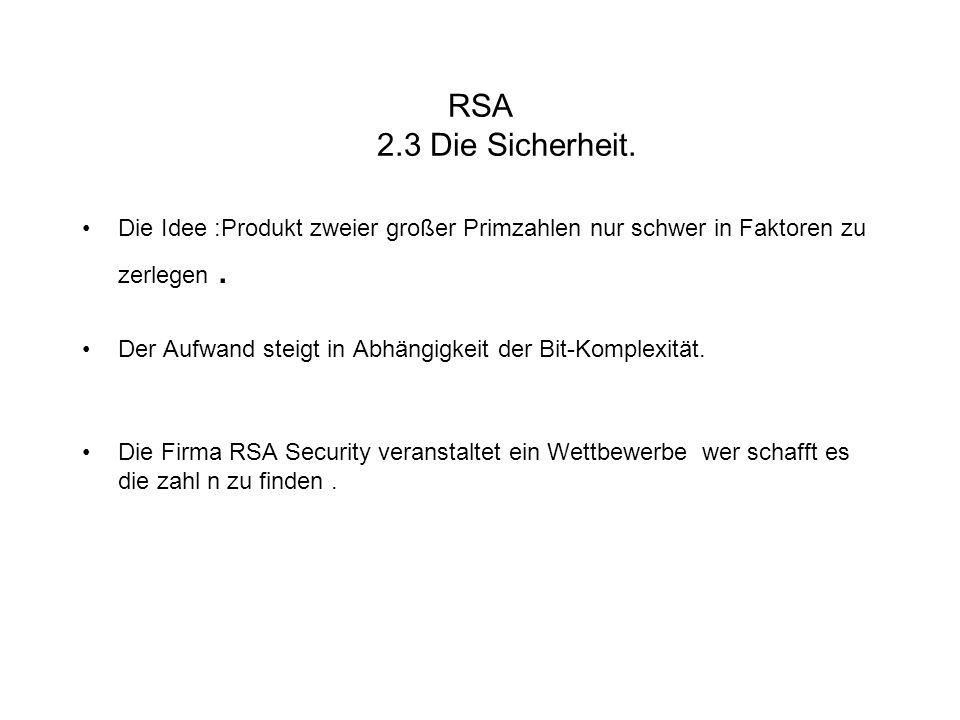 RSA 2.3 Die Sicherheit. Die Idee :Produkt zweier großer Primzahlen nur schwer in Faktoren zu zerlegen .