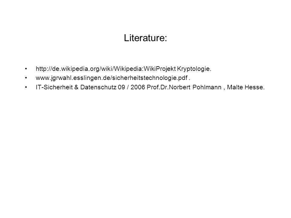 Literature: http://de.wikipedia.org/wiki/Wikipedia:WikiProjekt Kryptologie. www.jgrwahl.esslingen.de/sicherheitstechnologie.pdf .