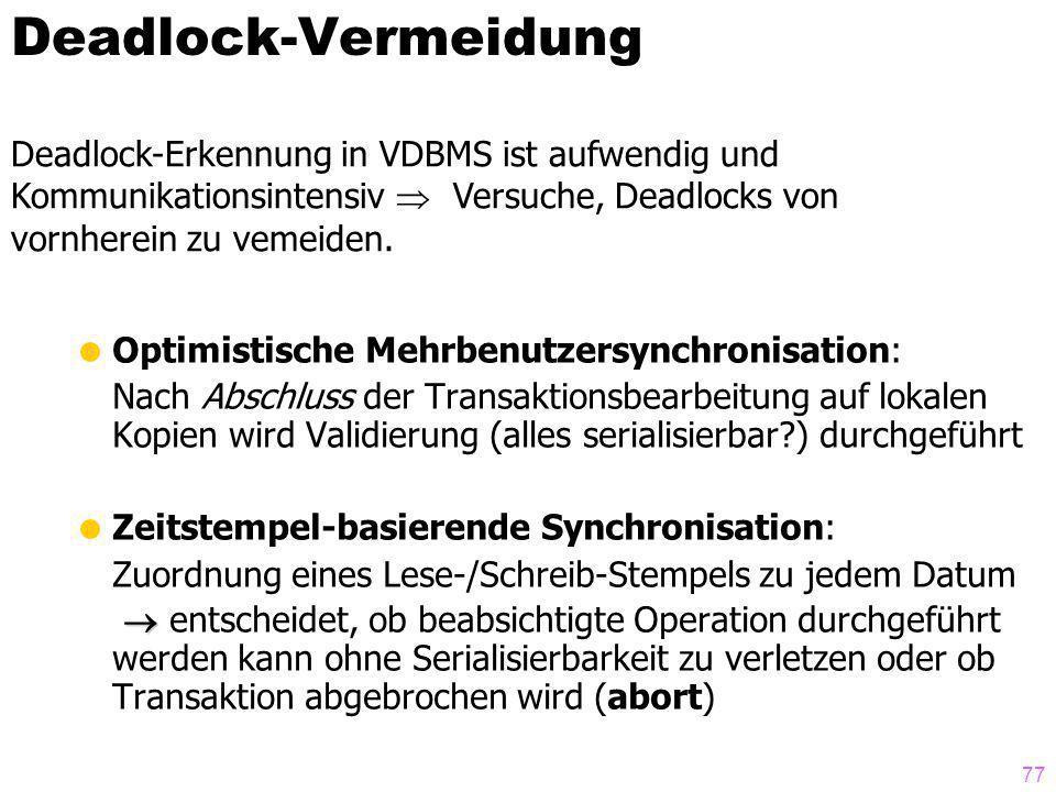 Deadlock-Vermeidung Deadlock-Erkennung in VDBMS ist aufwendig und