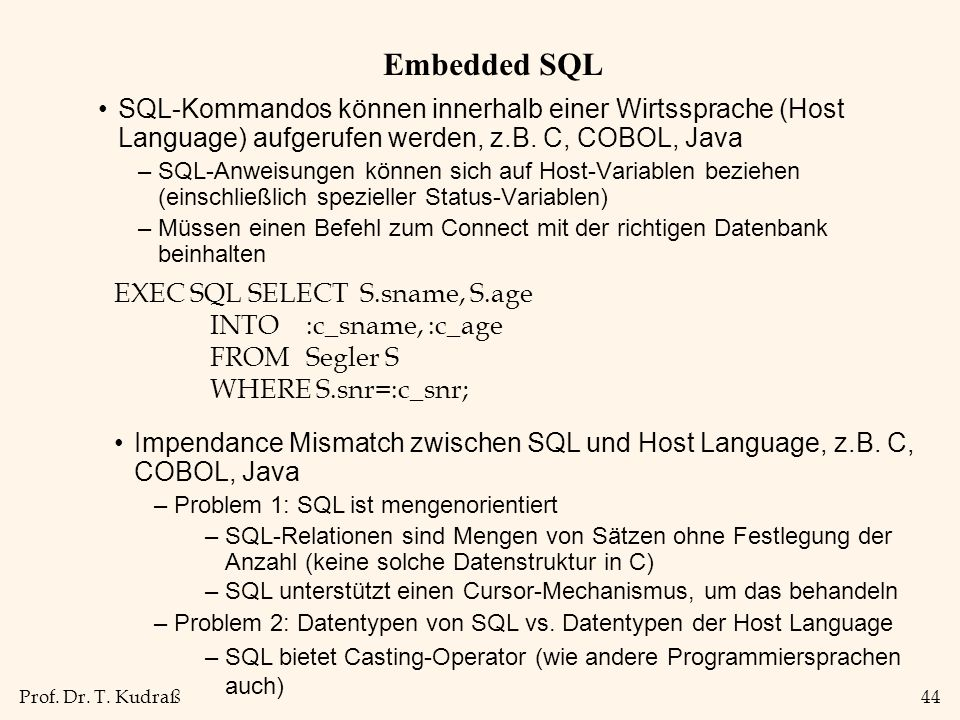 Embedded SQL SQL-Kommandos können innerhalb einer Wirtssprache (Host Language) aufgerufen werden, z.B. C, COBOL, Java.
