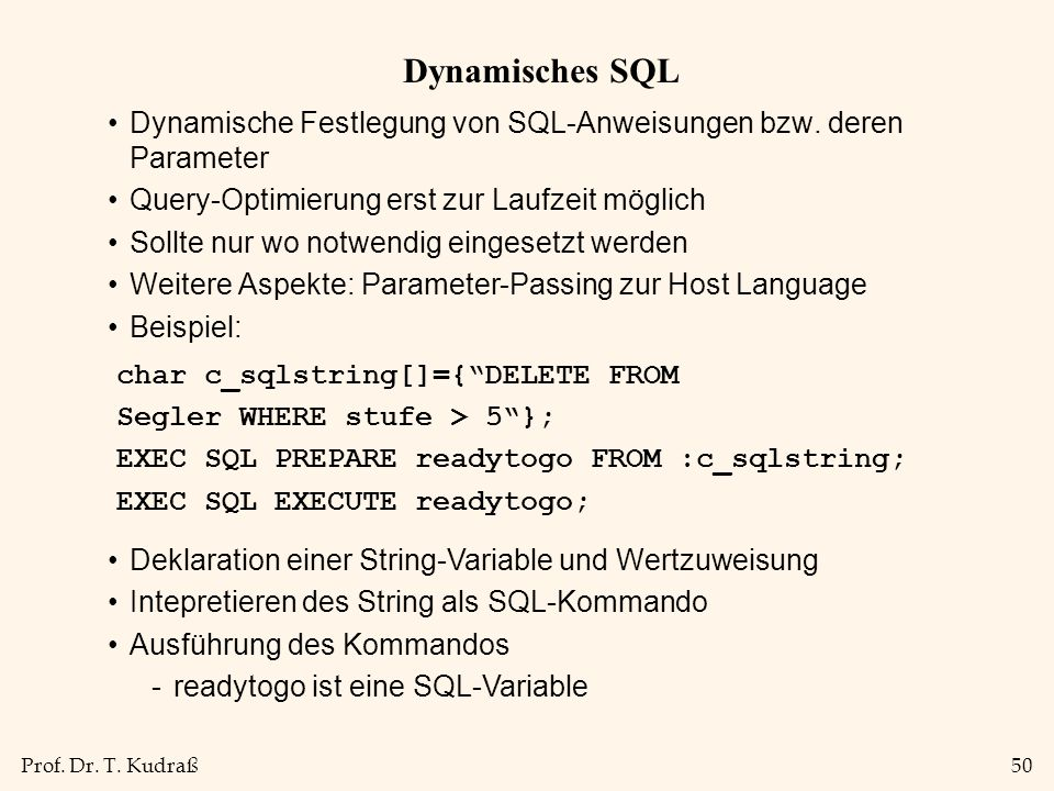 Dynamisches SQL Dynamische Festlegung von SQL-Anweisungen bzw. deren Parameter. Query-Optimierung erst zur Laufzeit möglich.