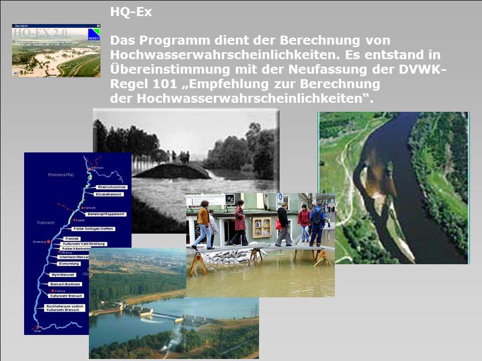 HQ-Ex Das Programm dient der Berechnung von. Hochwasserwahrscheinlichkeiten. Es entstand in. Übereinstimmung mit der Neufassung der DVWK-