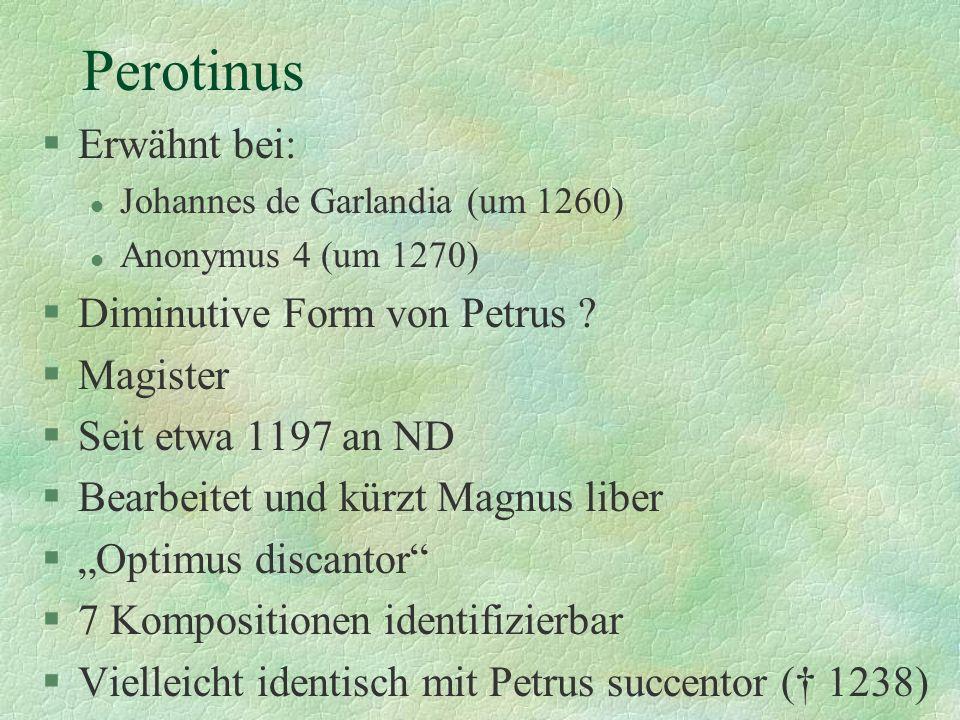 Perotinus Erwähnt bei: Diminutive Form von Petrus Magister