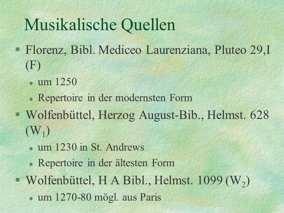 Musikalische Quellen Florenz, Bibl. Mediceo Laurenziana, Pluteo 29,I (F) um 1250. Repertoire in der modernsten Form.