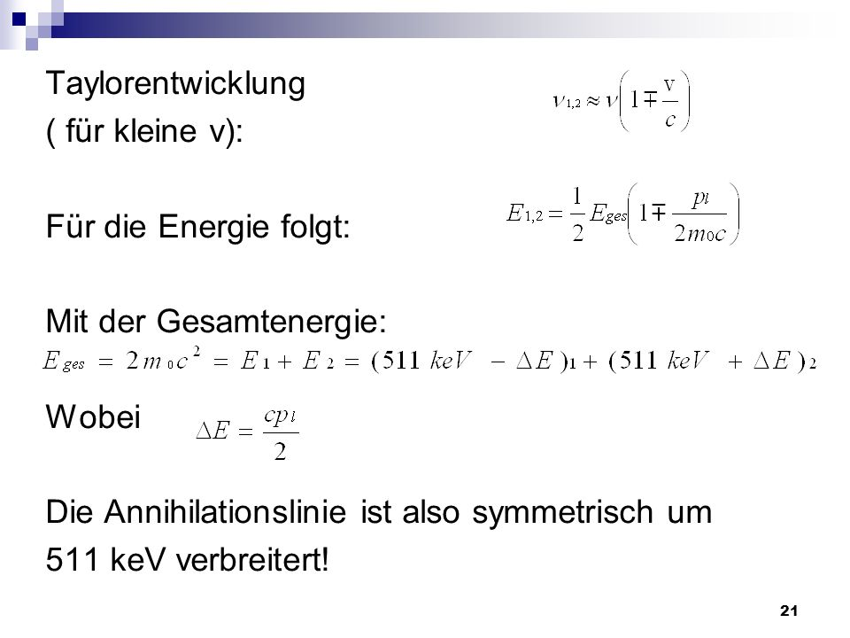 Taylorentwicklung ( für kleine v): Für die Energie folgt: Mit der Gesamtenergie: Wobei. Die Annihilationslinie ist also symmetrisch um.