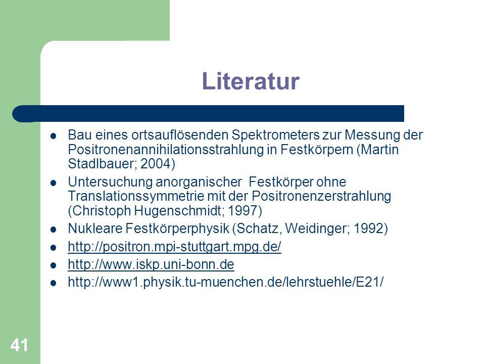 Literatur Bau eines ortsauflösenden Spektrometers zur Messung der Positronenannihilationsstrahlung in Festkörpern (Martin Stadlbauer; 2004)