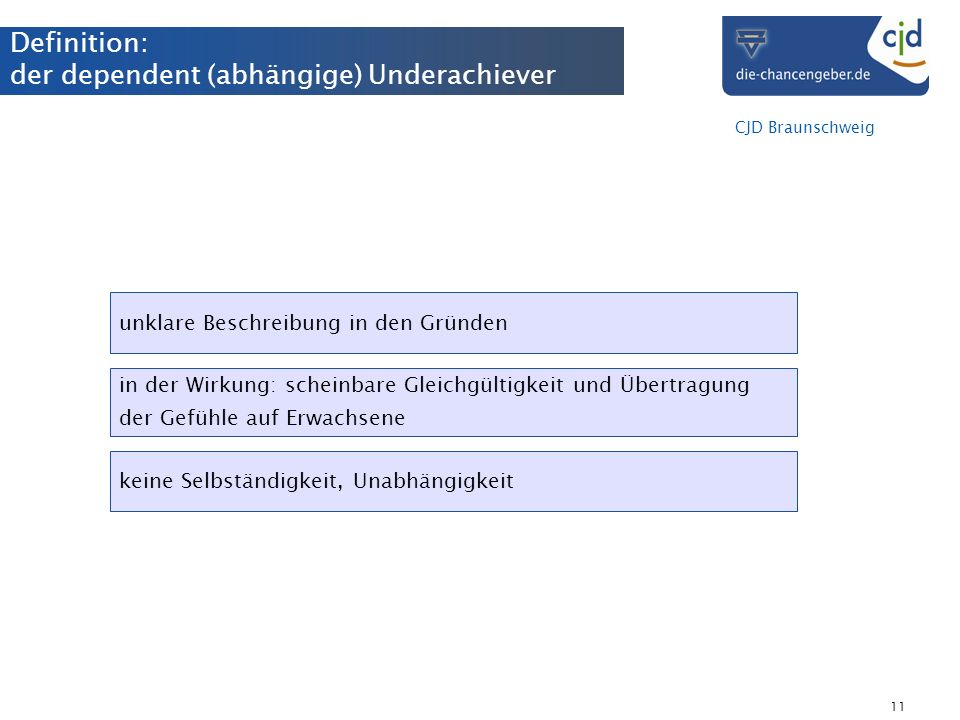 Definition: der dependent (abhängige) Underachiever