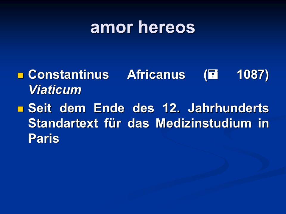 amor hereos Constantinus Africanus ( 1087) Viaticum