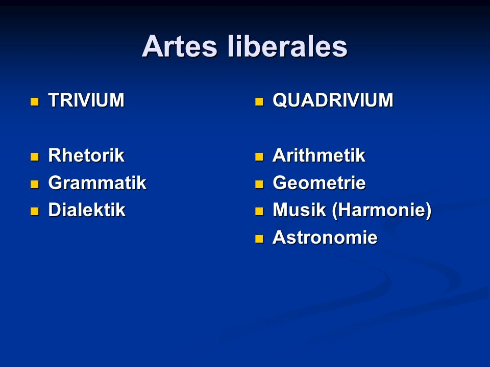 Artes liberales TRIVIUM Rhetorik Grammatik Dialektik QUADRIVIUM