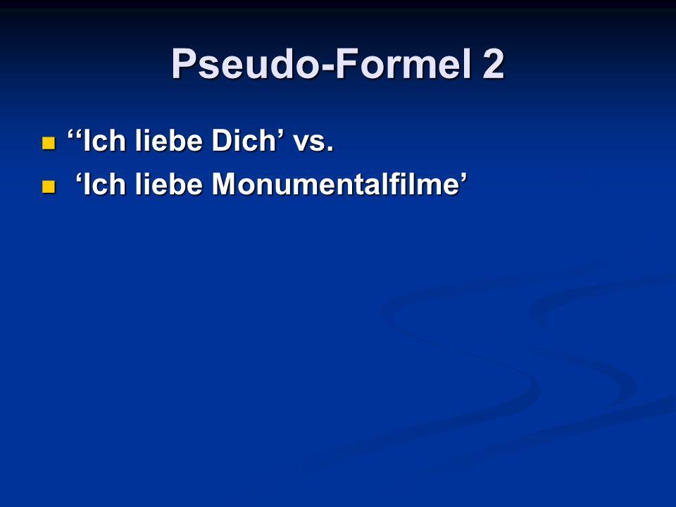 Pseudo-Formel 2 ''Ich liebe Dich' vs. 'Ich liebe Monumentalfilme'
