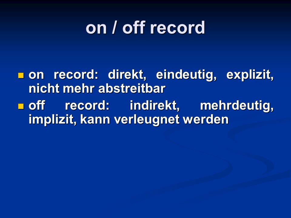 on / off record on record: direkt, eindeutig, explizit, nicht mehr abstreitbar.