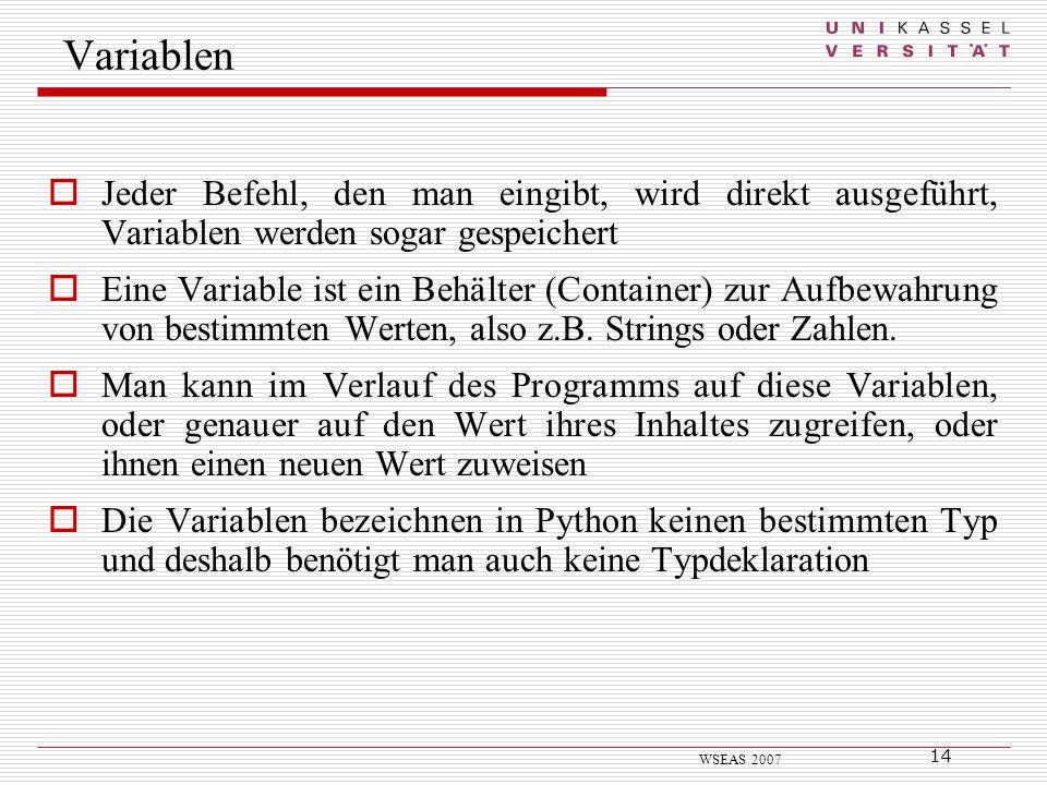 Variablen Jeder Befehl, den man eingibt, wird direkt ausgeführt, Variablen werden sogar gespeichert.