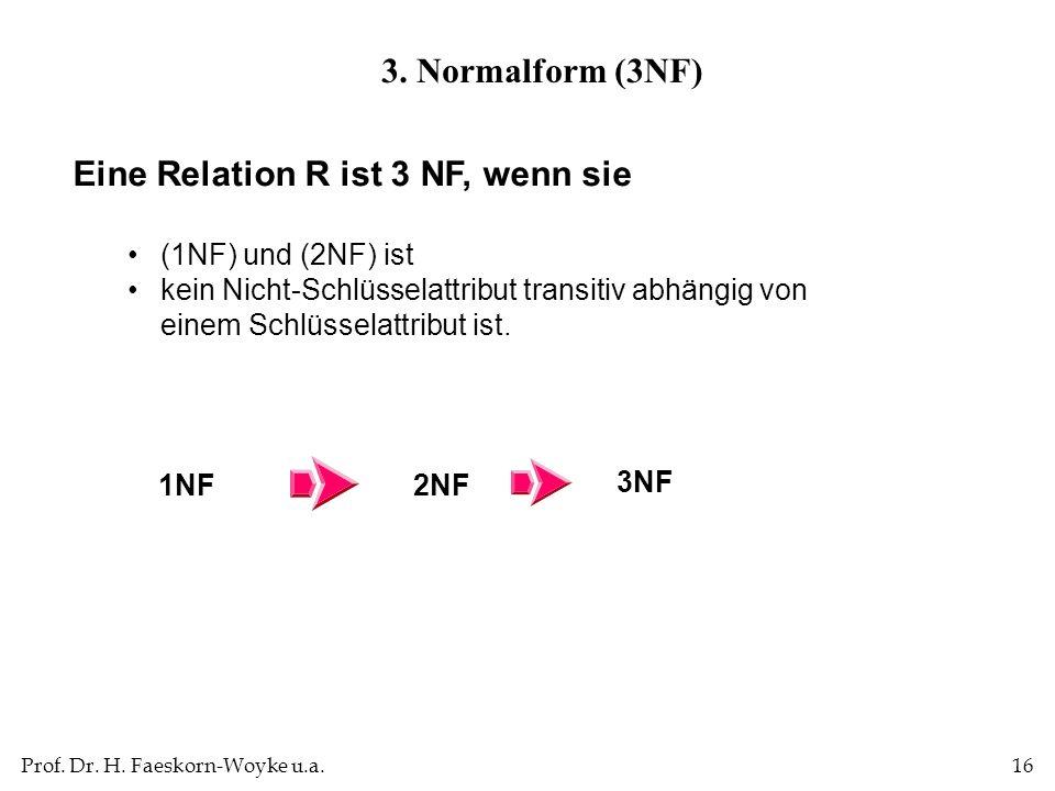 Eine Relation R ist 3 NF, wenn sie