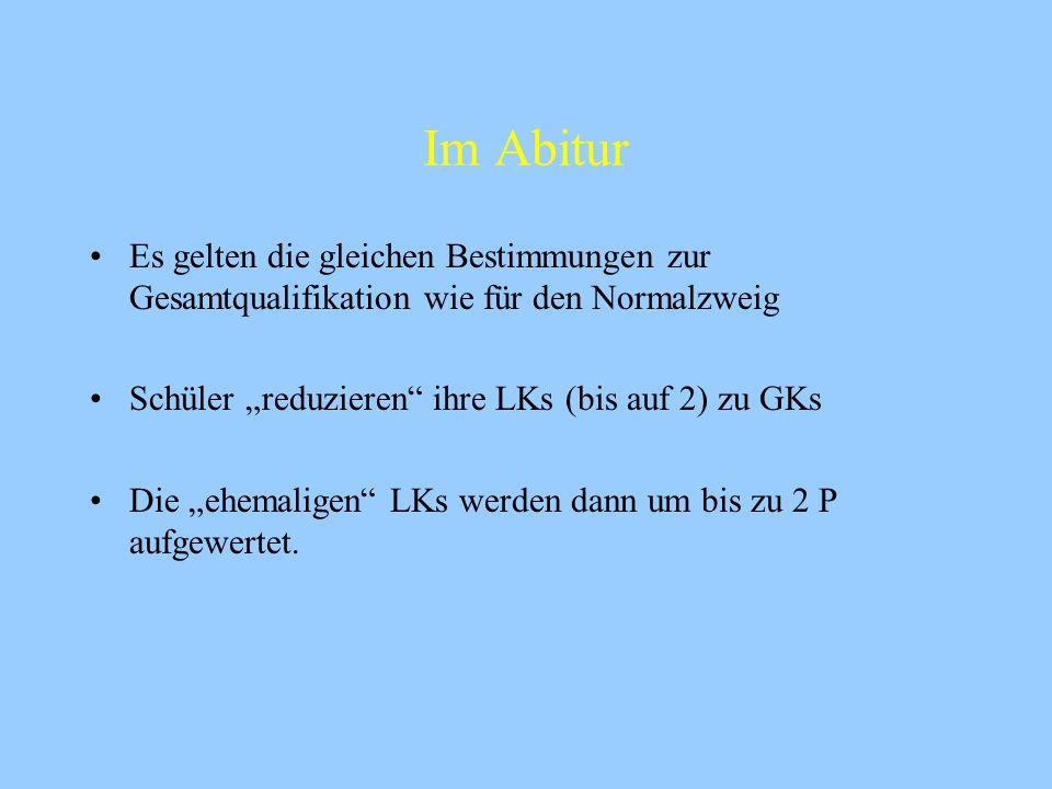 """Im Abitur Es gelten die gleichen Bestimmungen zur Gesamtqualifikation wie für den Normalzweig. Schüler """"reduzieren ihre LKs (bis auf 2) zu GKs."""