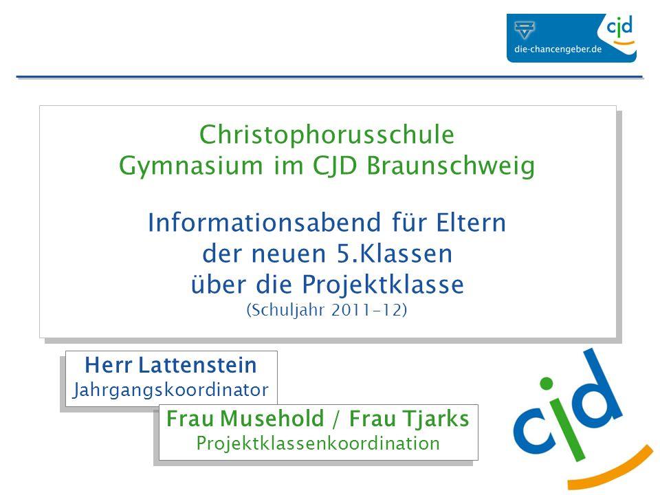 Christophorusschule Gymnasium im CJD Braunschweig Informationsabend für Eltern der neuen 5.Klassen über die Projektklasse (Schuljahr 2011-12)