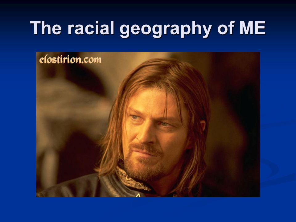 The racial geography of ME