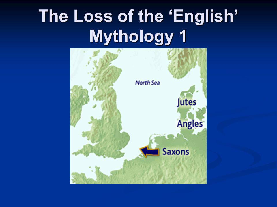 The Loss of the 'English' Mythology 1