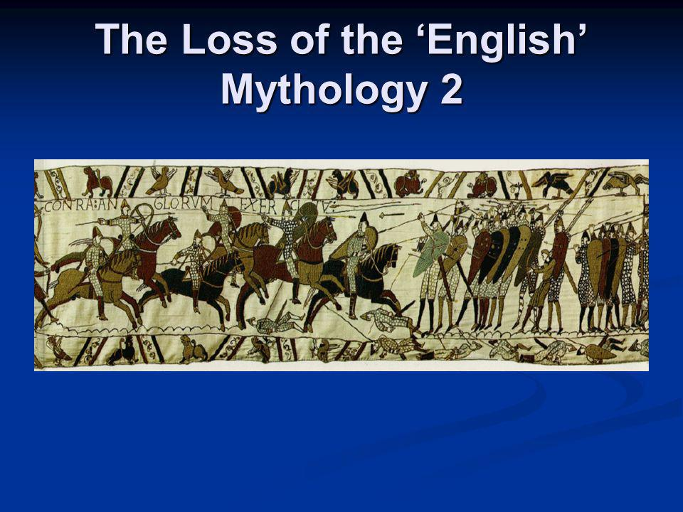 The Loss of the 'English' Mythology 2