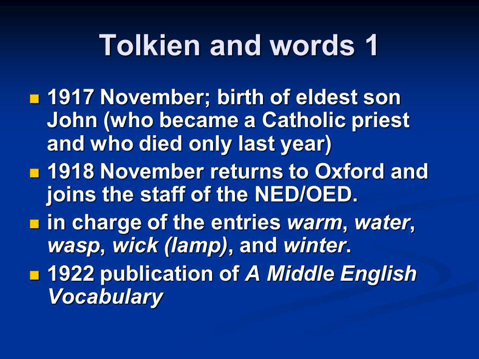 Tolkien and words 1 1917 November; birth of eldest son John (who became a Catholic priest and who died only last year)