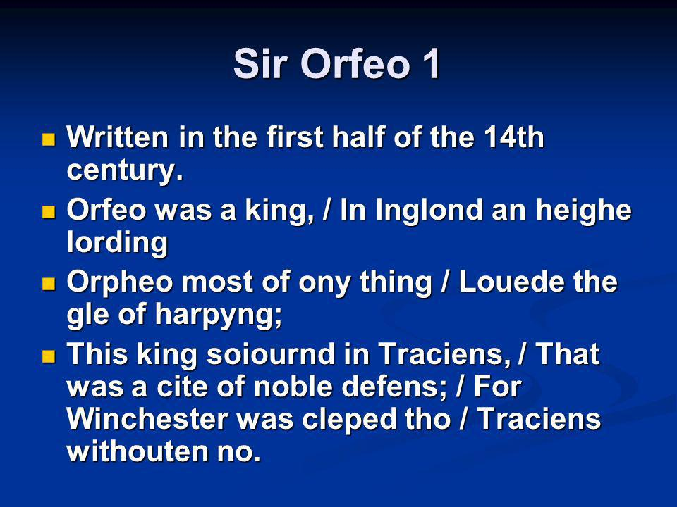 Sir Orfeo 1 Written in the first half of the 14th century.