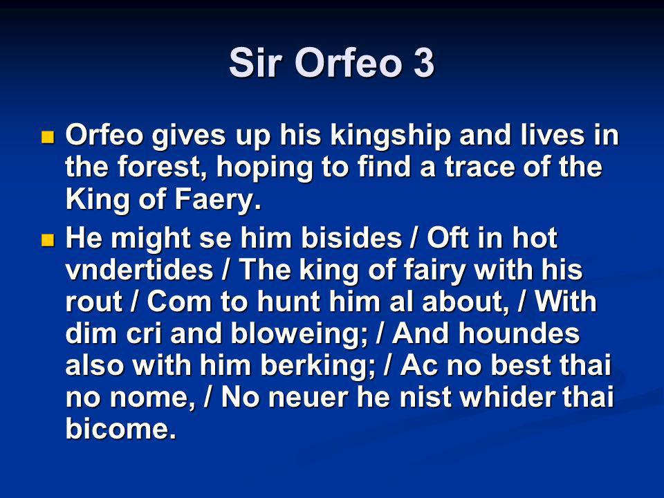 Sir Orfeo 3 Orfeo gives up his kingship and lives in the forest, hoping to find a trace of the King of Faery.