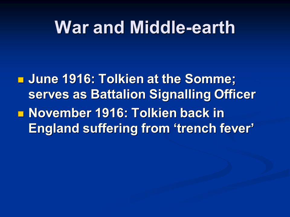 War and Middle-earth June 1916: Tolkien at the Somme; serves as Battalion Signalling Officer.