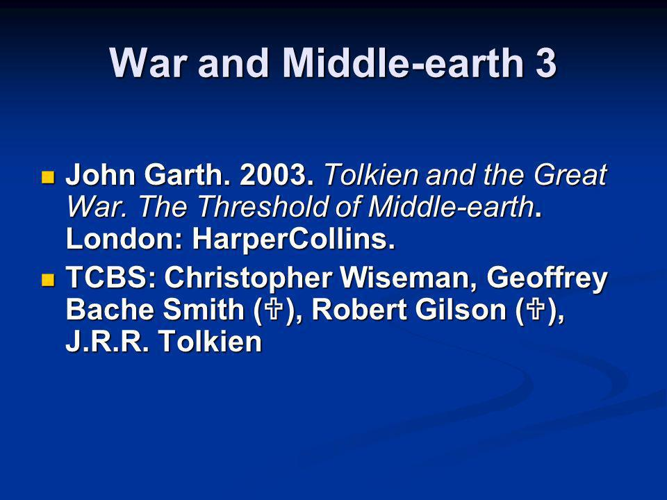War and Middle-earth 3 John Garth. 2003. Tolkien and the Great War. The Threshold of Middle-earth. London: HarperCollins.