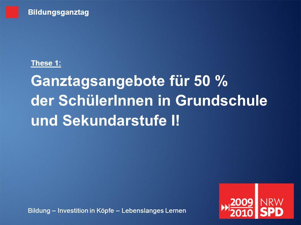 Bildungsganztag These 1: Ganztagsangebote für 50 % der SchülerInnen in Grundschule und Sekundarstufe I!