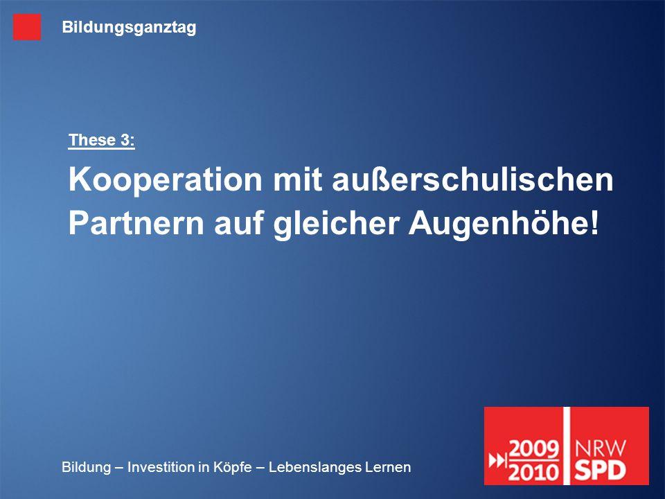 Bildungsganztag These 3: Kooperation mit außerschulischen Partnern auf gleicher Augenhöhe.