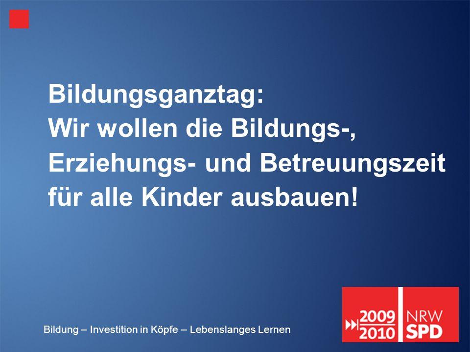 Bildungsganztag: Wir wollen die Bildungs-, Erziehungs- und Betreuungszeit für alle Kinder ausbauen!