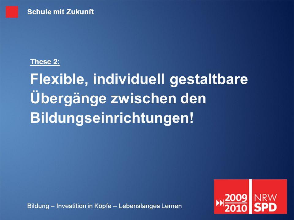 Schule mit Zukunft These 2: Flexible, individuell gestaltbare Übergänge zwischen den Bildungseinrichtungen!